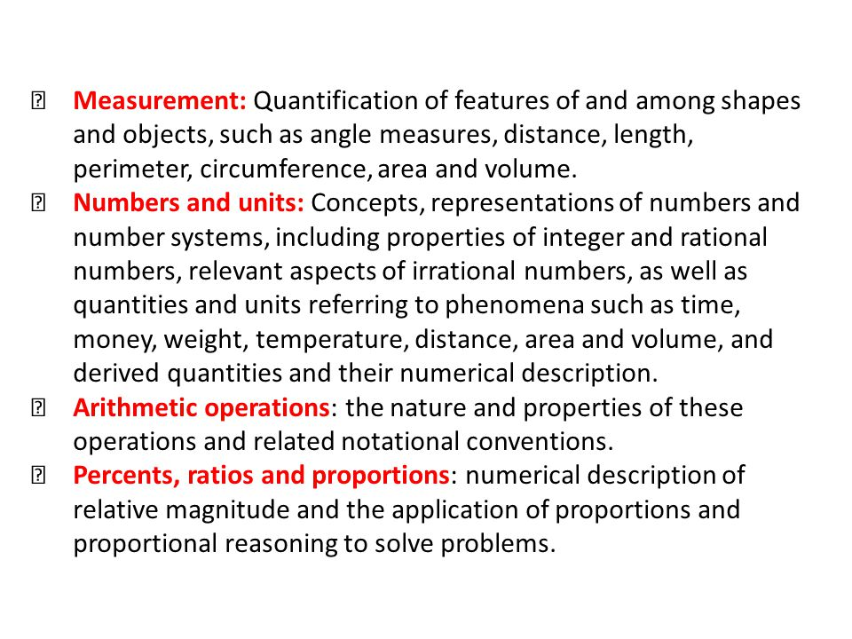  Measurement: Quantification of features of and among shapes and objects, such as angle measures, distance, length, perimeter, circumference, area and volume.