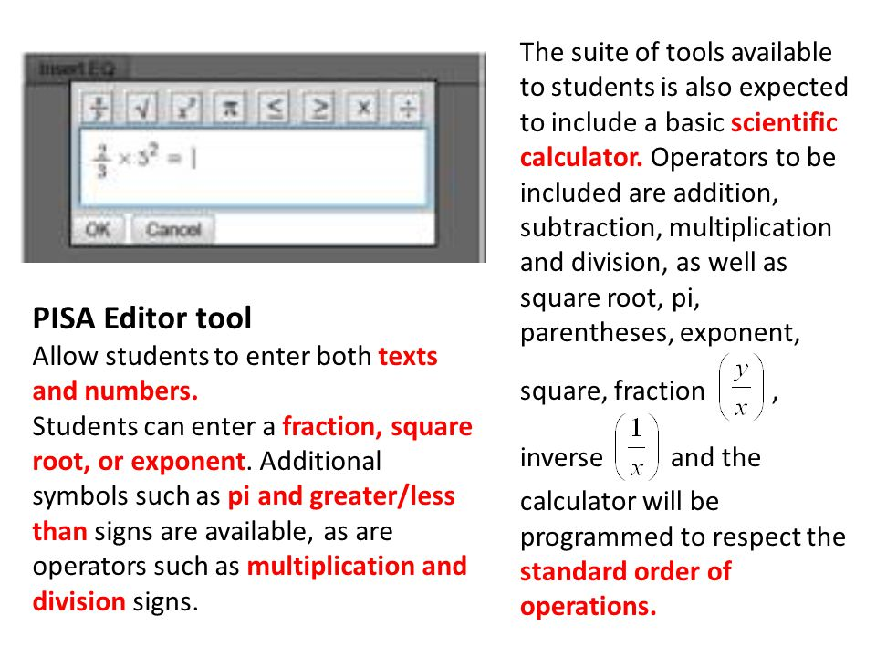 The suite of tools available to students is also expected to include a basic scientific calculator. Operators to be included are addition, subtraction, multiplication and division, as well as square root, pi, parentheses, exponent,
