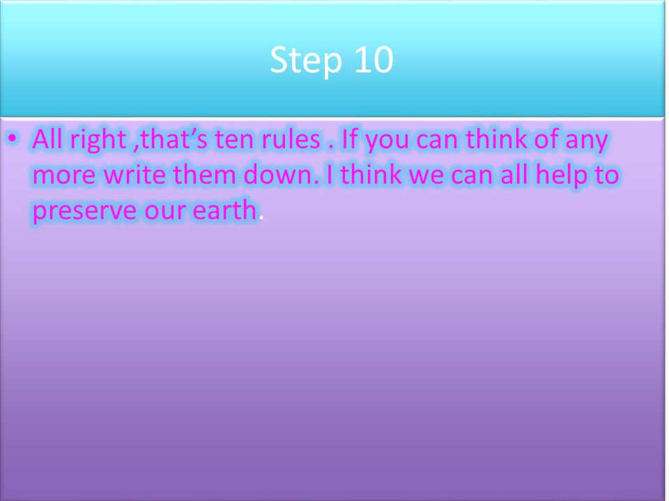 Step 10 All right ,that's ten rules . If you can think of any more write them down.