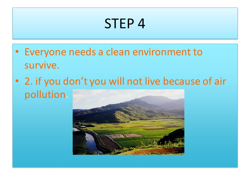 STEP 4 Everyone needs a clean environment to survive.