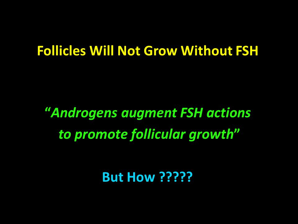 Follicles Will Not Grow Without FSH