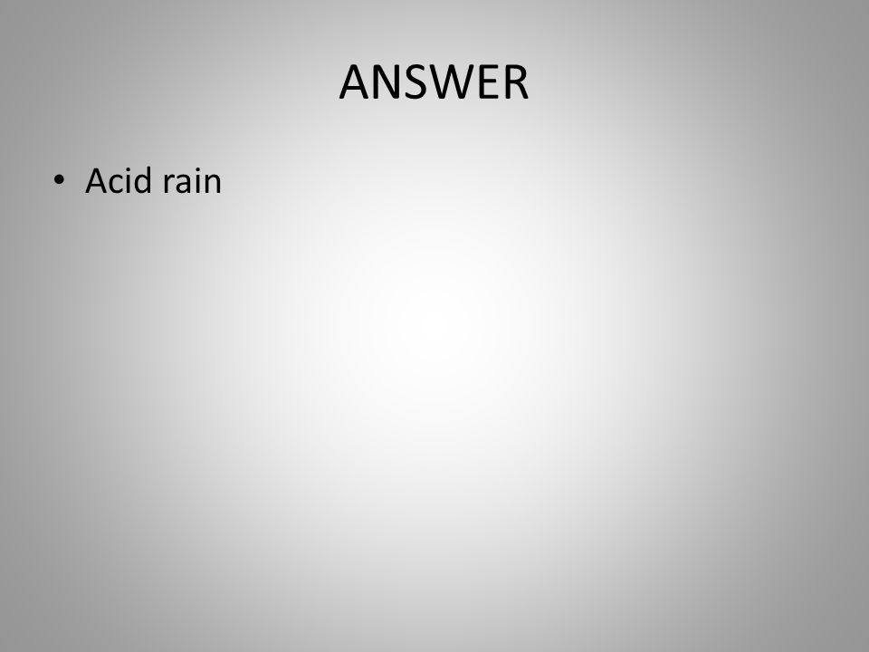 ANSWER Acid rain