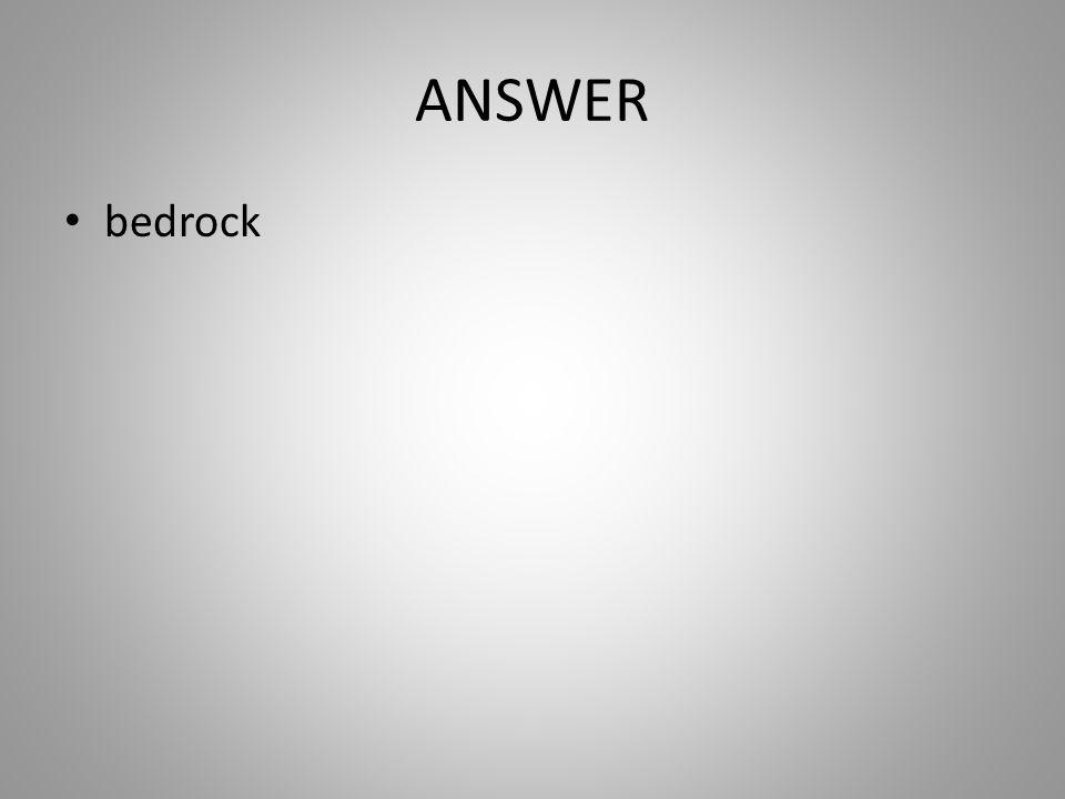ANSWER bedrock