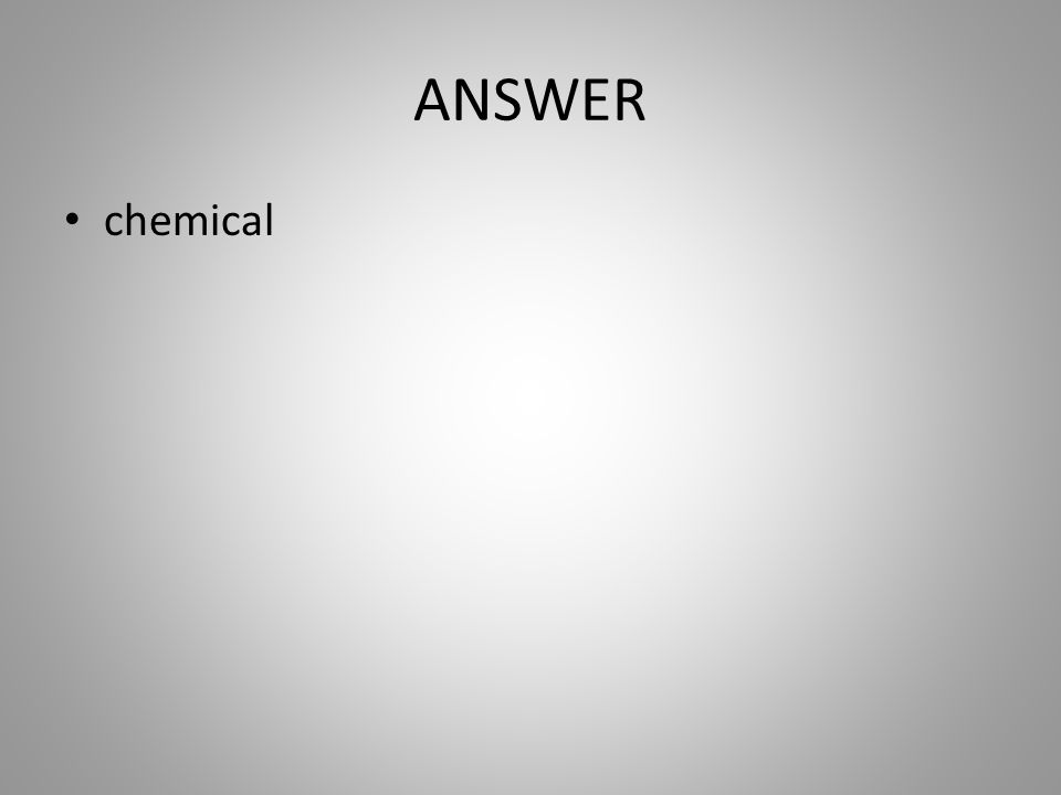 ANSWER chemical