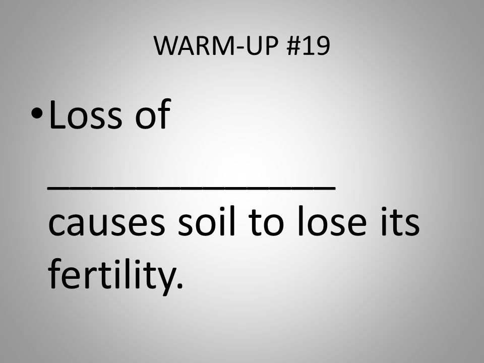 Loss of _____________ causes soil to lose its fertility.