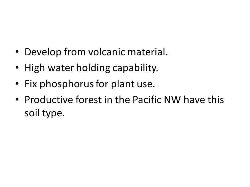 Develop from volcanic material.
