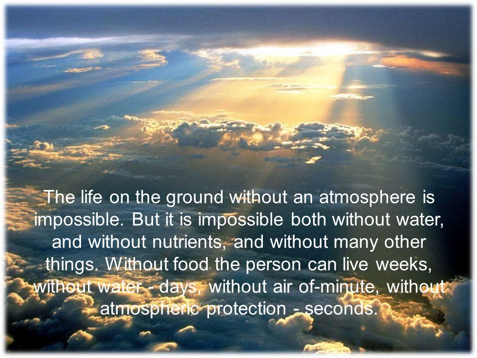 The life on the ground without an atmosphere is impossible