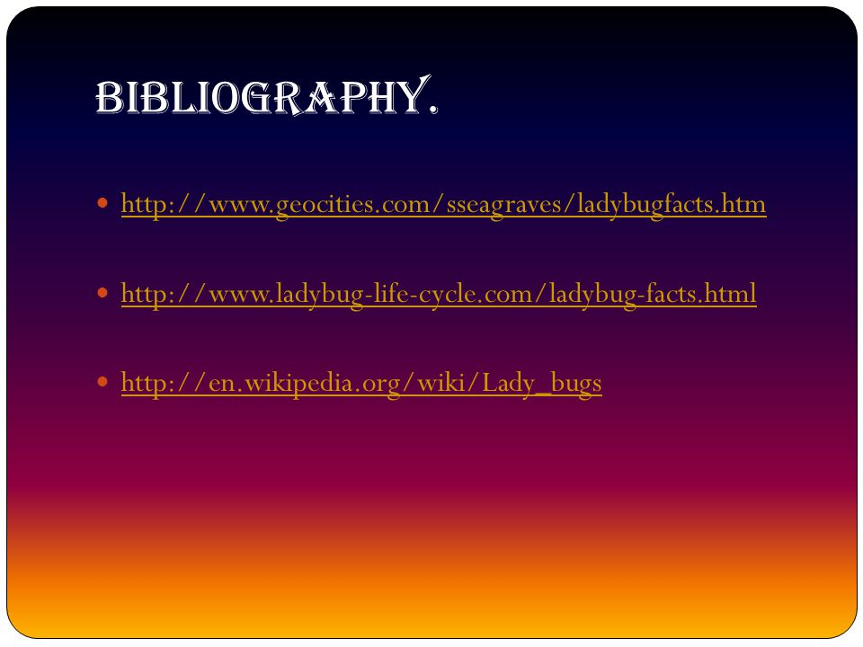 Bibliography. http://www.geocities.com/sseagraves/ladybugfacts.htm