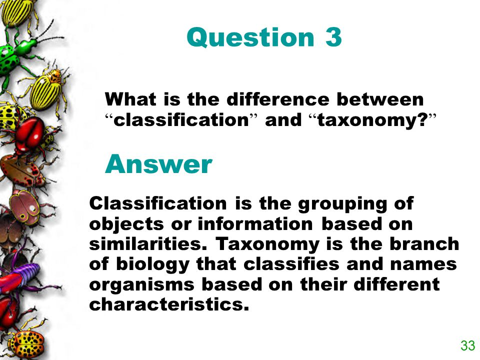 Question 3 What is the difference between classification and taxonomy Answer.