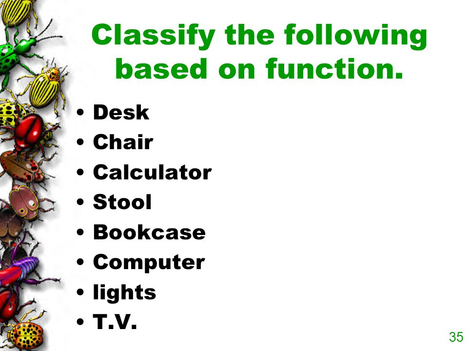 Classify the following based on function.
