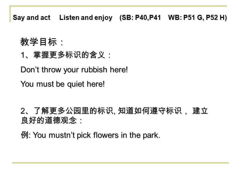 教学目标: 1、掌握更多标识的含义: Don't throw your rubbish here!