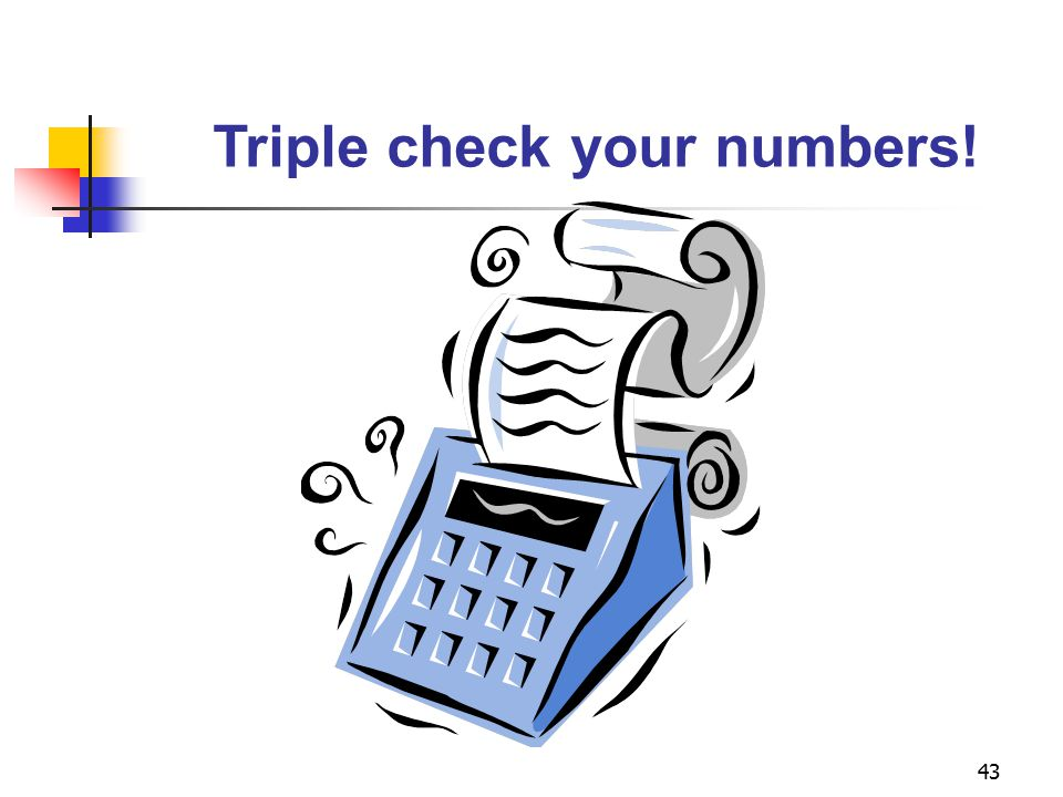Triple check your numbers!