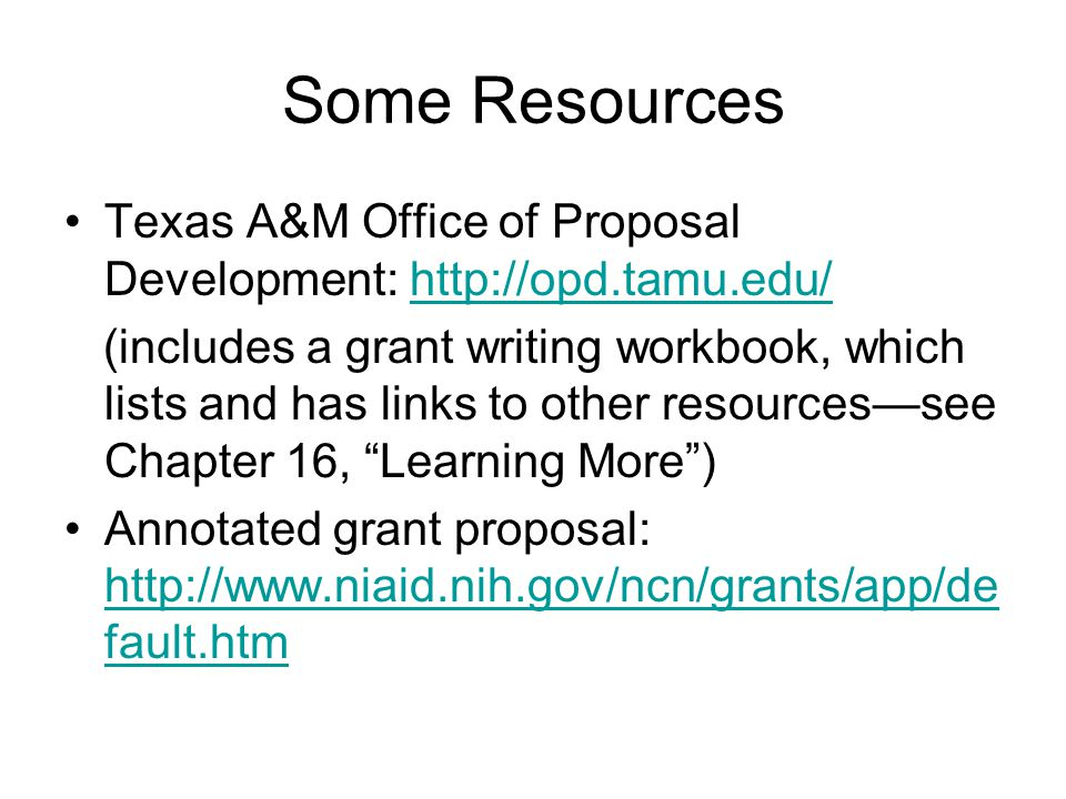Some Resources Texas A&M Office of Proposal Development: http://opd.tamu.edu/