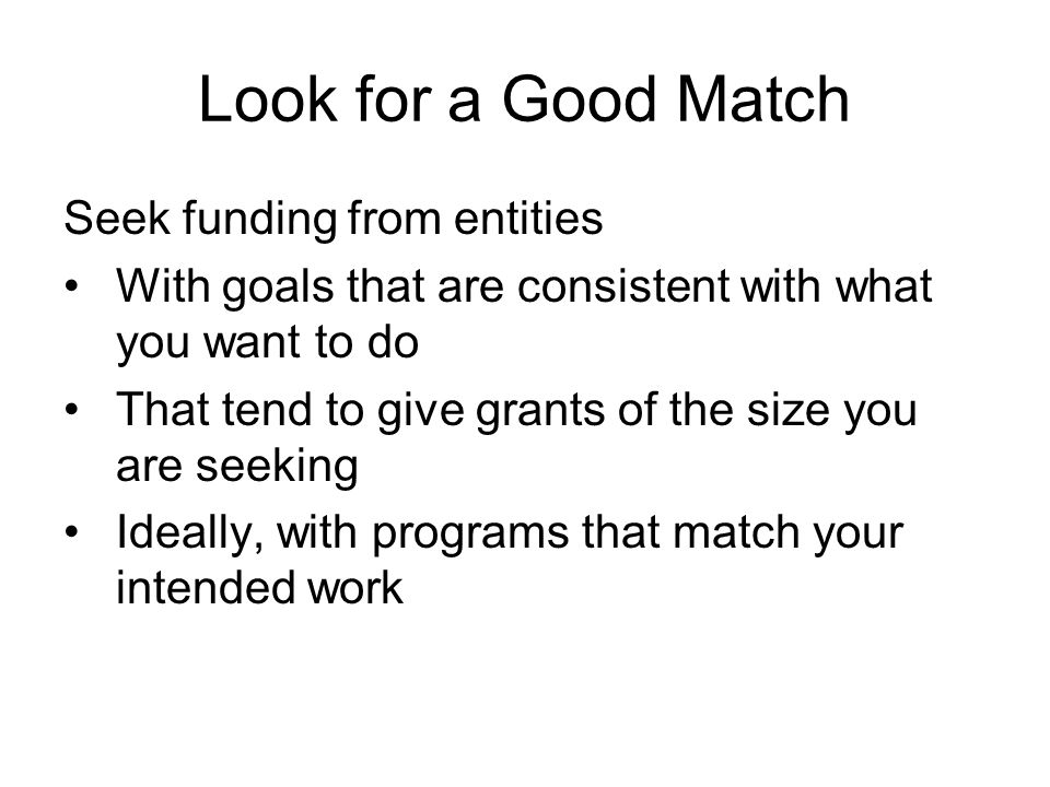Look for a Good Match Seek funding from entities