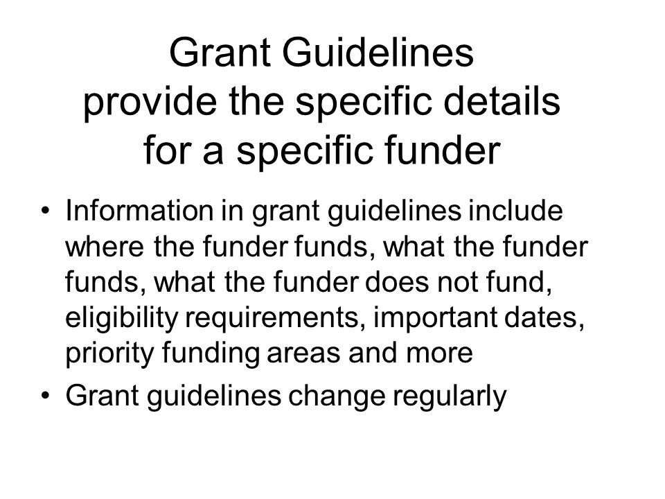 Grant Guidelines provide the specific details for a specific funder