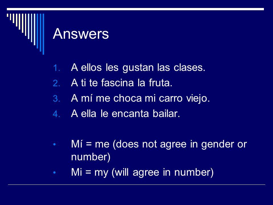 Answers A ellos les gustan las clases. A ti te fascina la fruta.