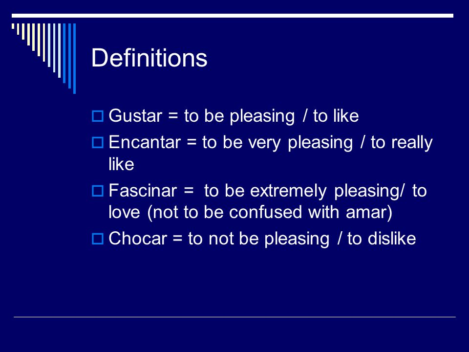 Definitions Gustar = to be pleasing / to like