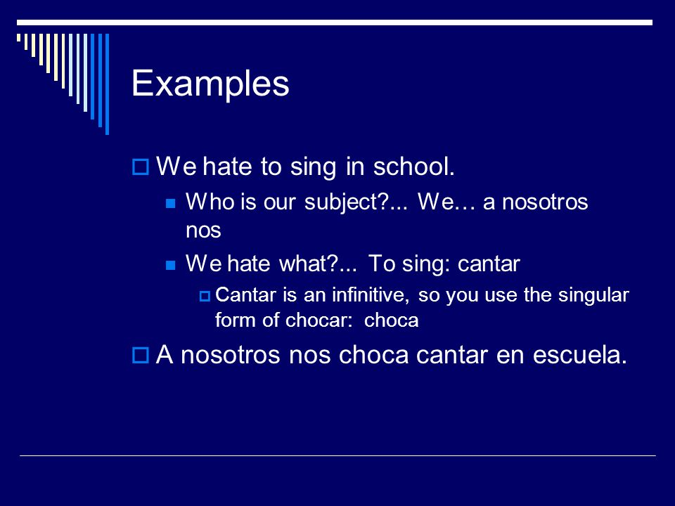 Examples We hate to sing in school.