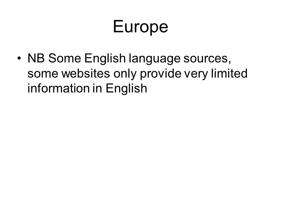 Europe NB Some English language sources, some websites only provide very limited information in English.