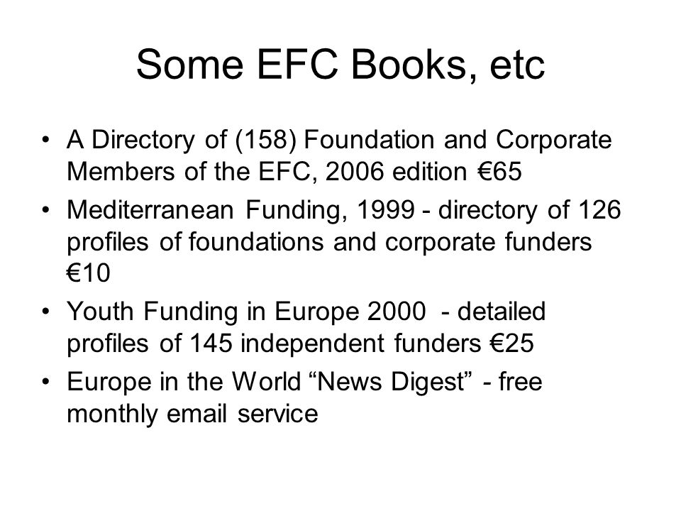 Some EFC Books, etc A Directory of (158) Foundation and Corporate Members of the EFC, 2006 edition €65.