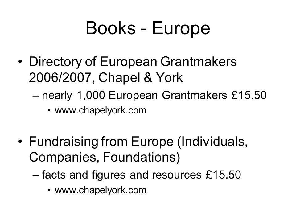 Books - Europe Directory of European Grantmakers 2006/2007, Chapel & York. nearly 1,000 European Grantmakers £15.50.
