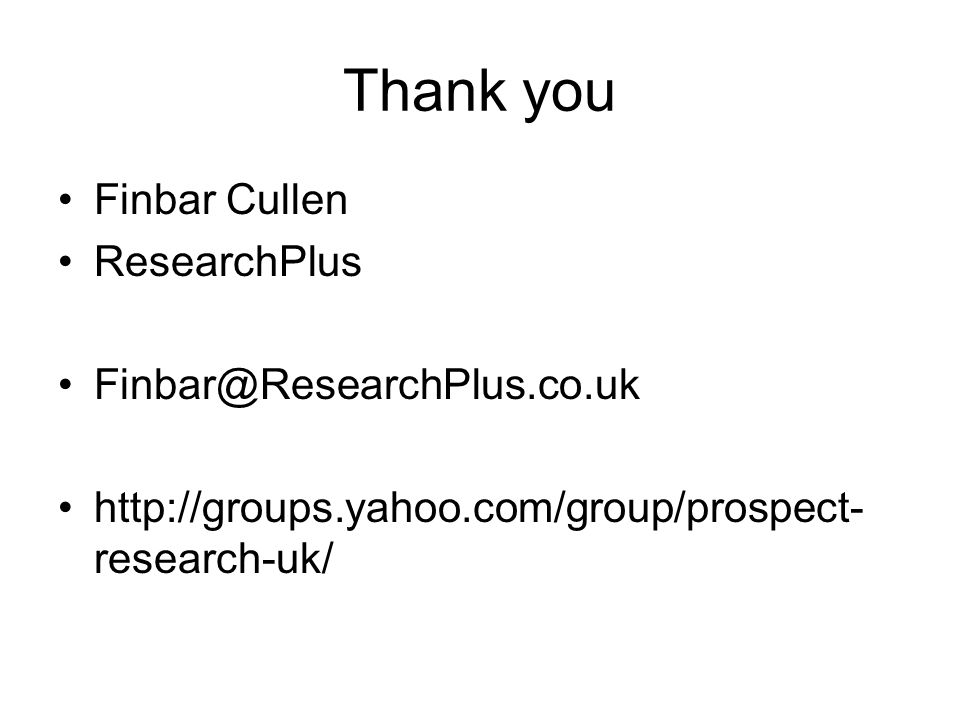 Thank you Finbar Cullen ResearchPlus Finbar@ResearchPlus.co.uk