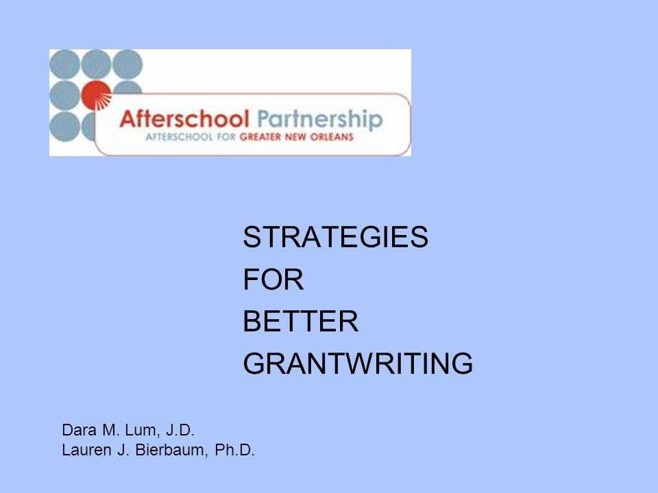 STRATEGIES FOR BETTER GRANTWRITING Dara M. Lum, J.D.