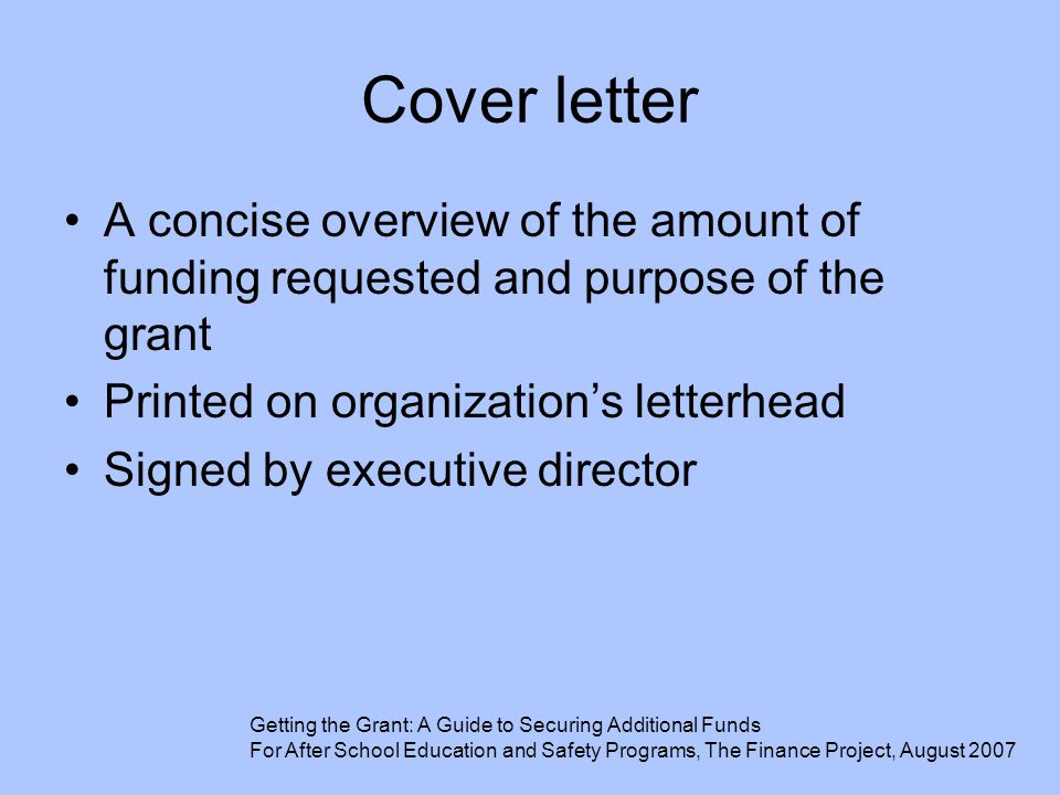 Cover letter A concise overview of the amount of funding requested and purpose of the grant. Printed on organization's letterhead.