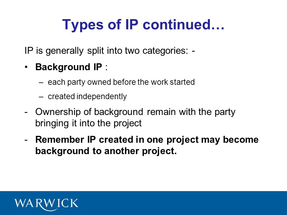 Types of IP continued… IP is generally split into two categories: -