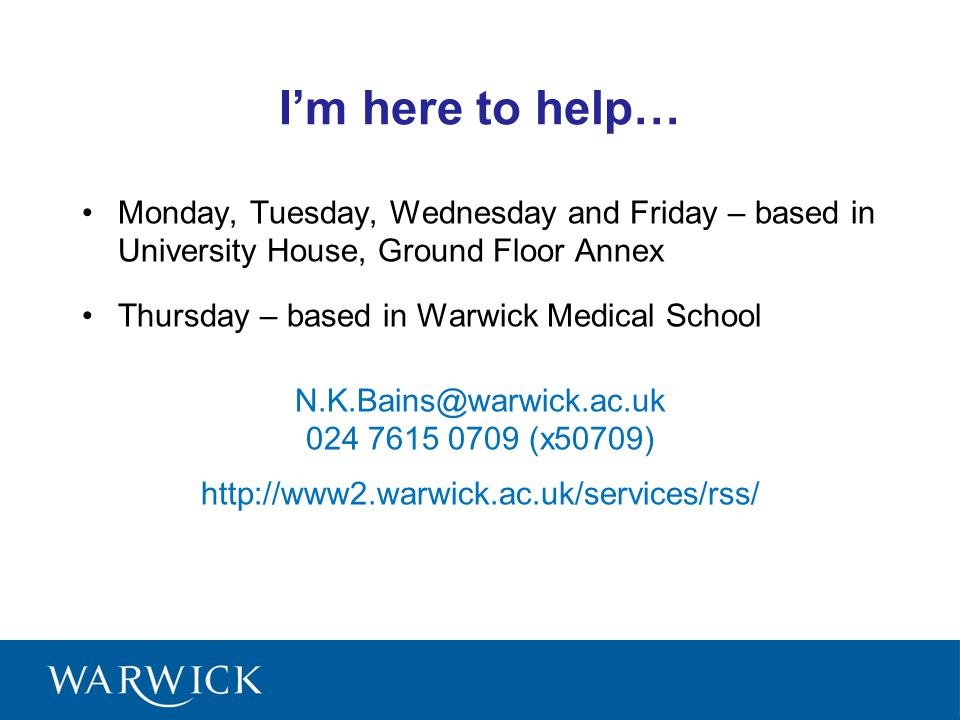 I'm here to help… Monday, Tuesday, Wednesday and Friday – based in University House, Ground Floor Annex.