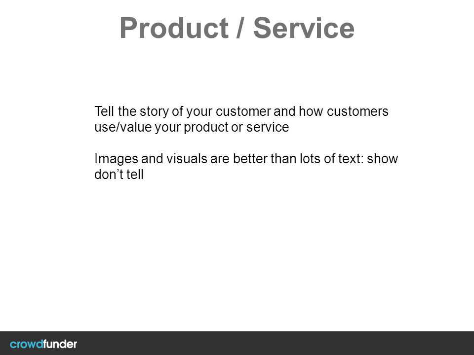 Product / Service Tell the story of your customer and how customers use/value your product or service.