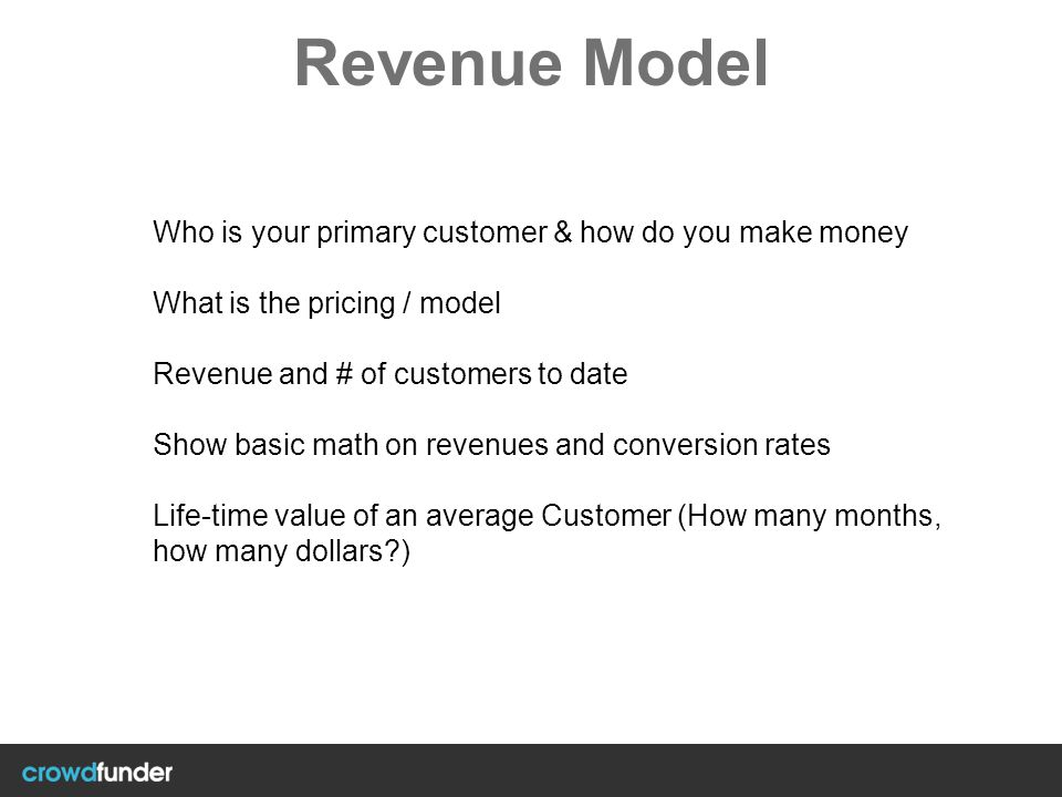 Revenue Model Who is your primary customer & how do you make money