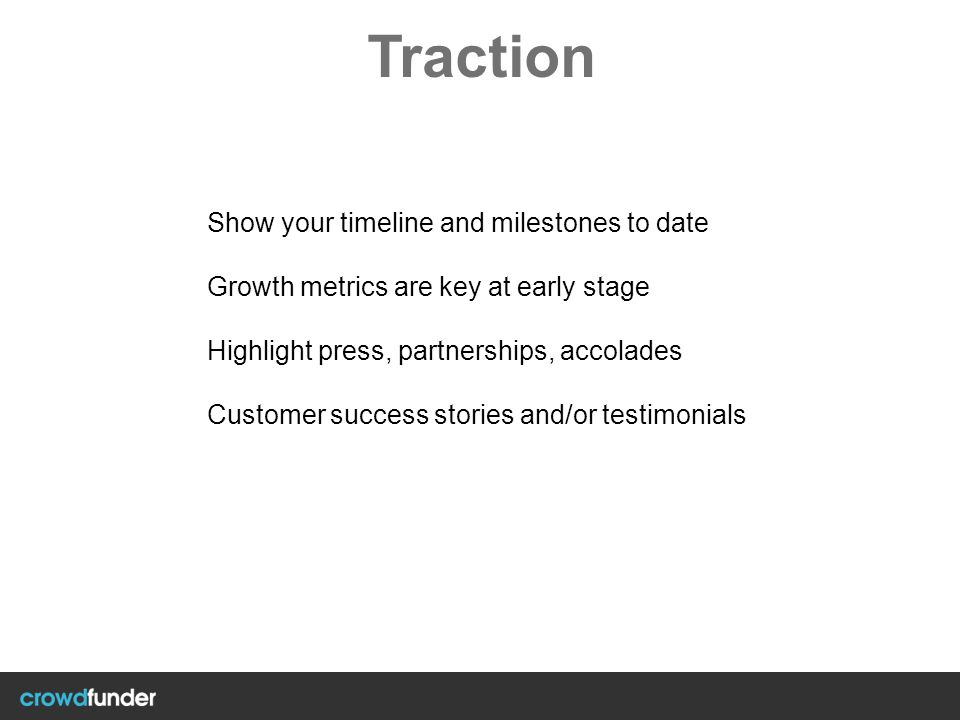 Traction Show your timeline and milestones to date