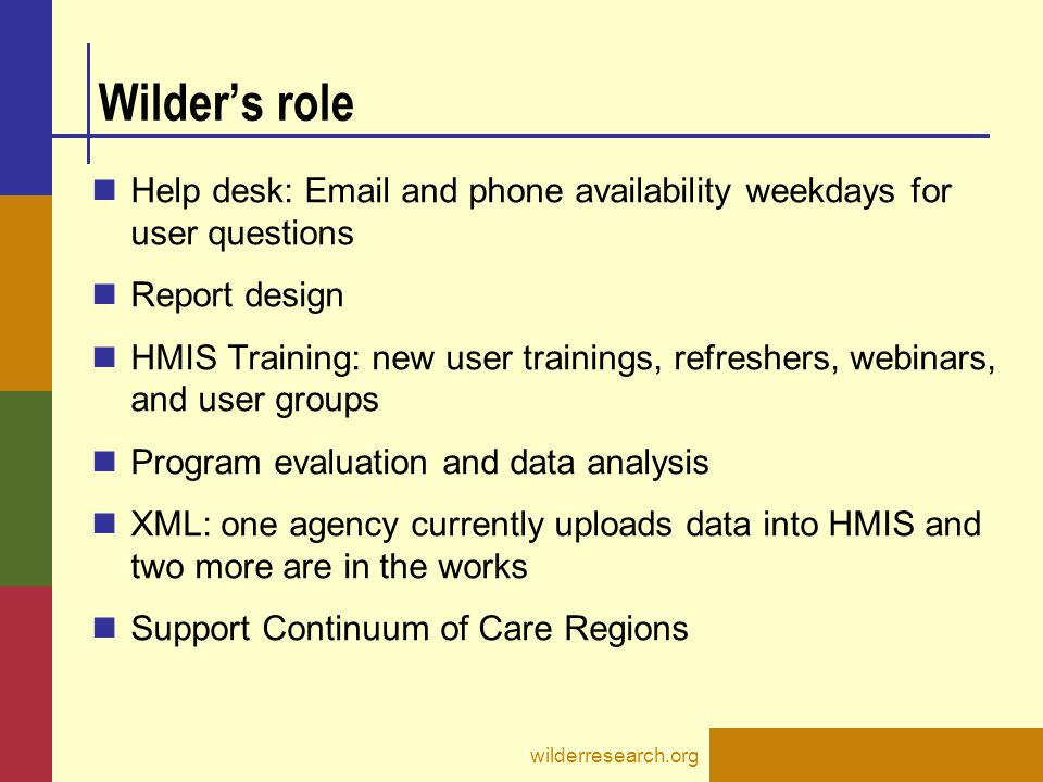 Wilder's role Help desk: Email and phone availability weekdays for user questions. Report design.
