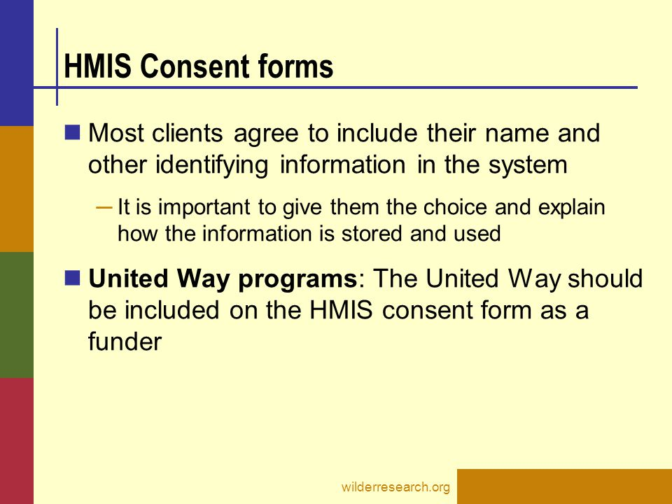 HMIS Consent forms Most clients agree to include their name and other identifying information in the system.