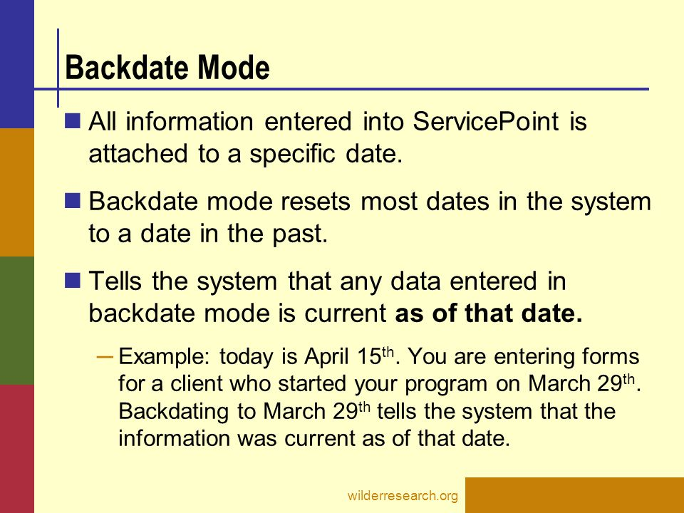 Backdate Mode All information entered into ServicePoint is attached to a specific date.