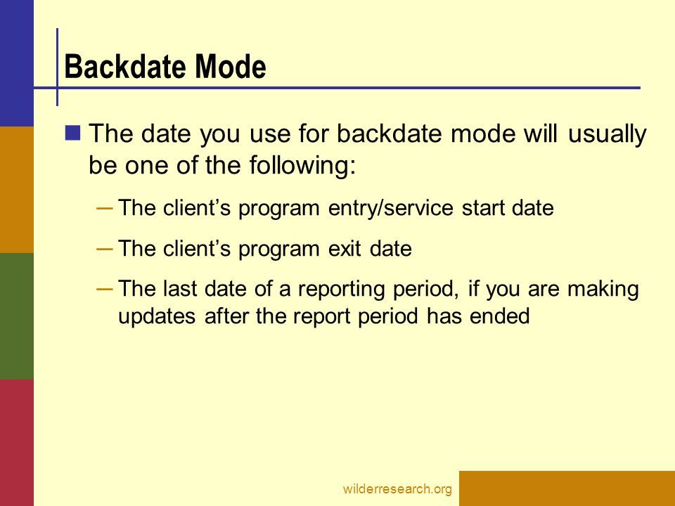 Backdate Mode The date you use for backdate mode will usually be one of the following: The client's program entry/service start date.