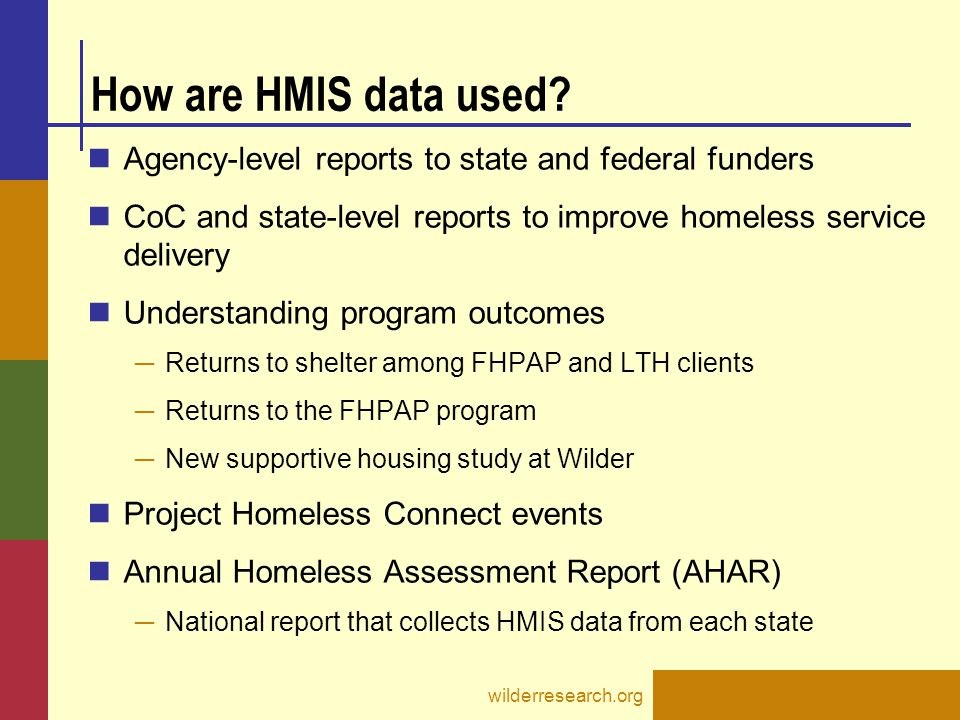 How are HMIS data used Agency-level reports to state and federal funders. CoC and state-level reports to improve homeless service delivery.