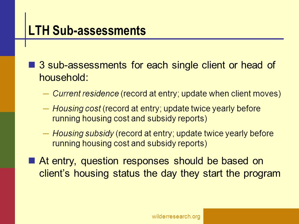 LTH Sub-assessments 3 sub-assessments for each single client or head of household: Current residence (record at entry; update when client moves)