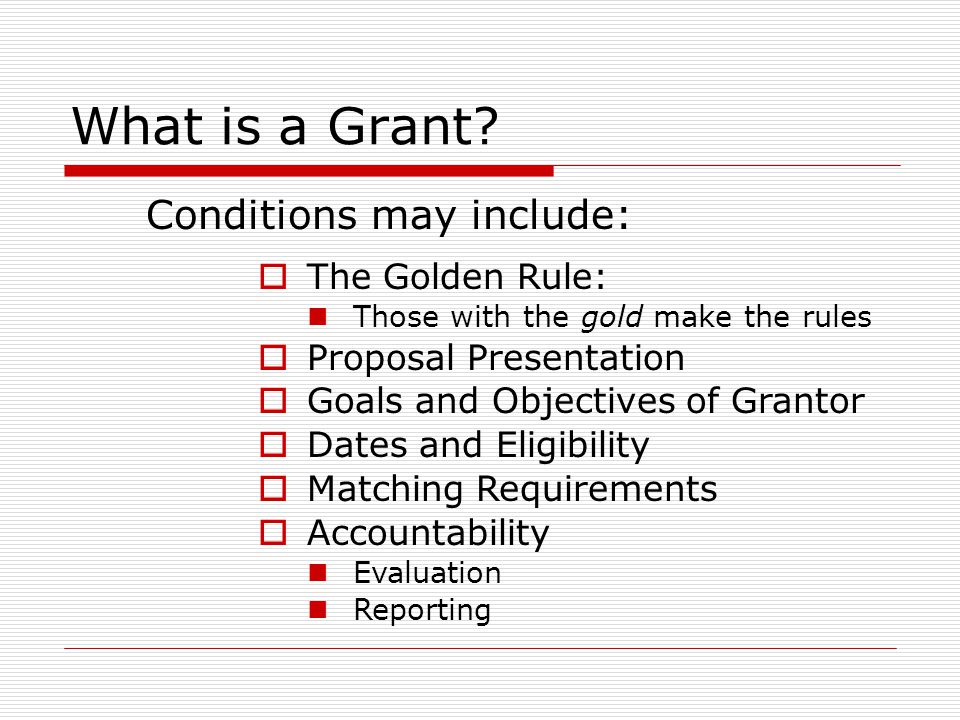 What is a Grant Conditions may include: The Golden Rule: