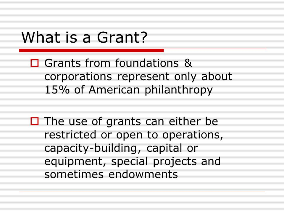 What is a Grant Grants from foundations & corporations represent only about 15% of American philanthropy.