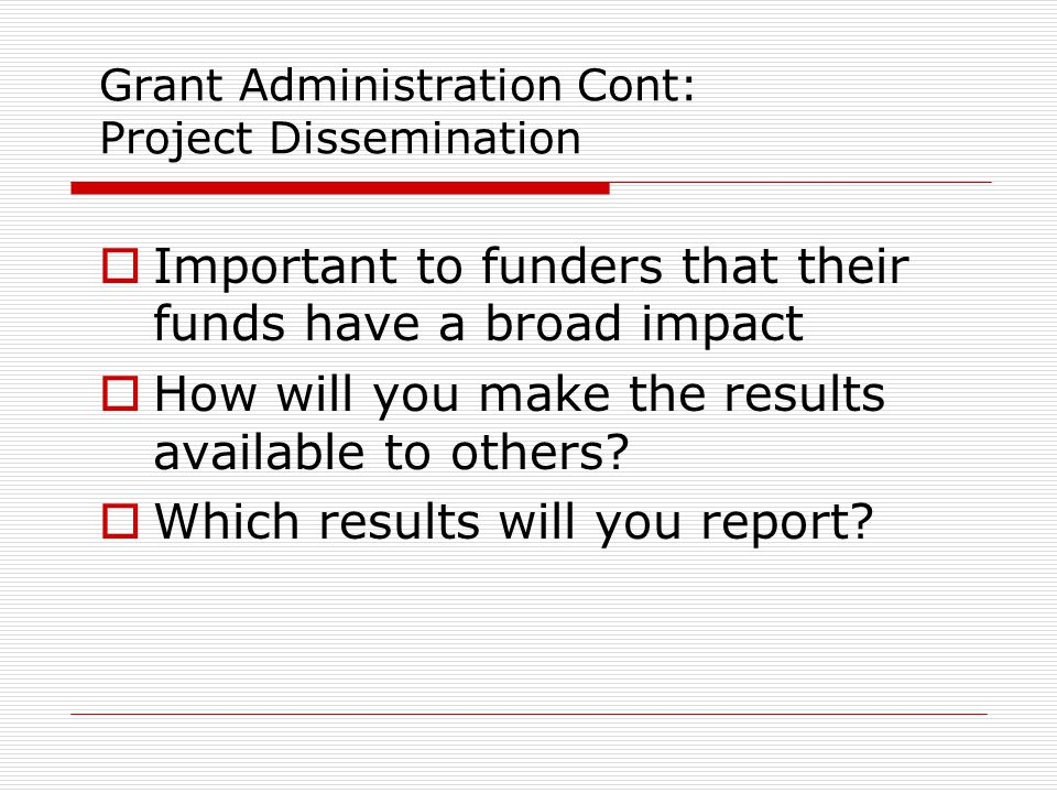 Grant Administration Cont: Project Dissemination