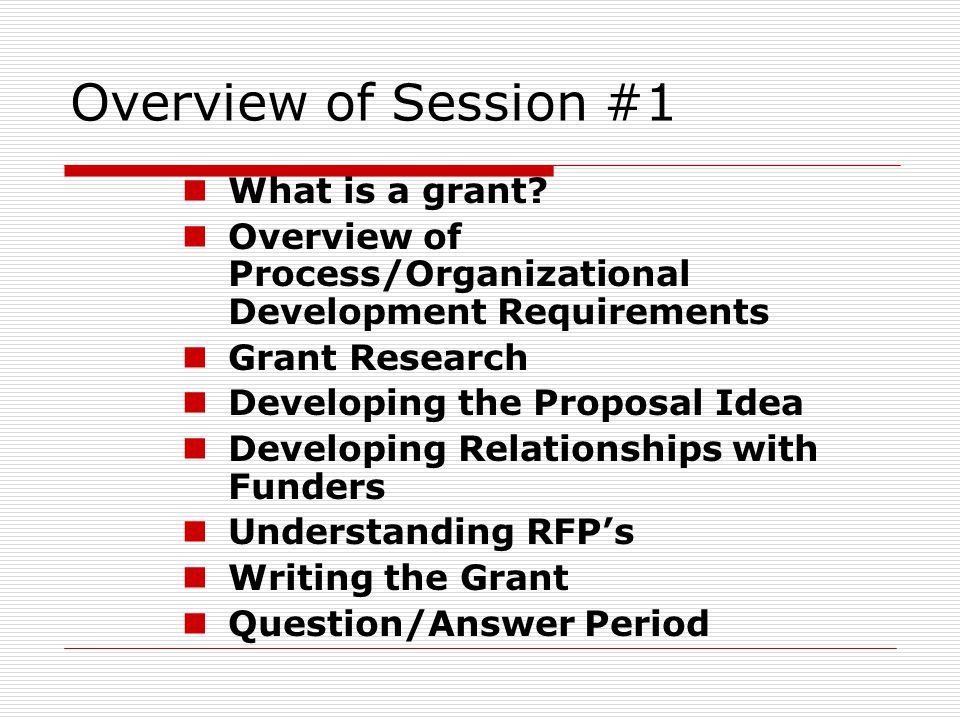 Overview of Session #1 What is a grant