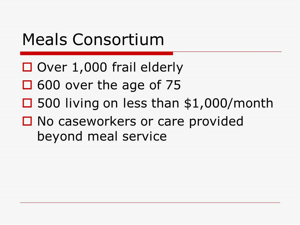 Meals Consortium Over 1,000 frail elderly 600 over the age of 75