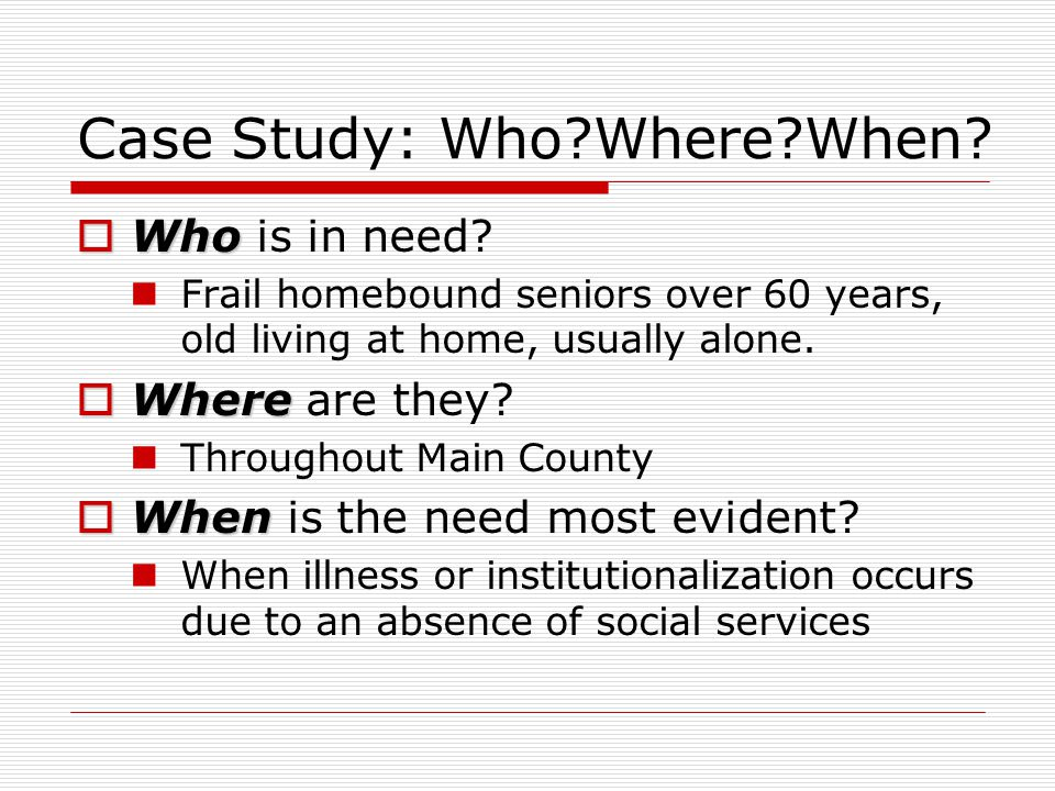 Case Study: Who Where When