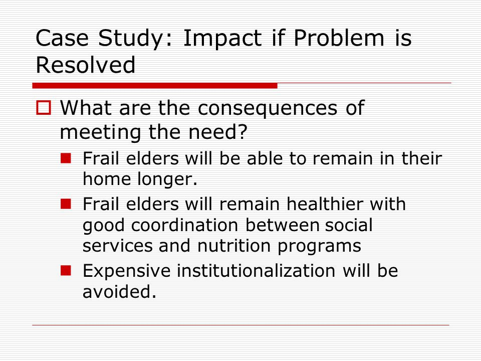 Case Study: Impact if Problem is Resolved
