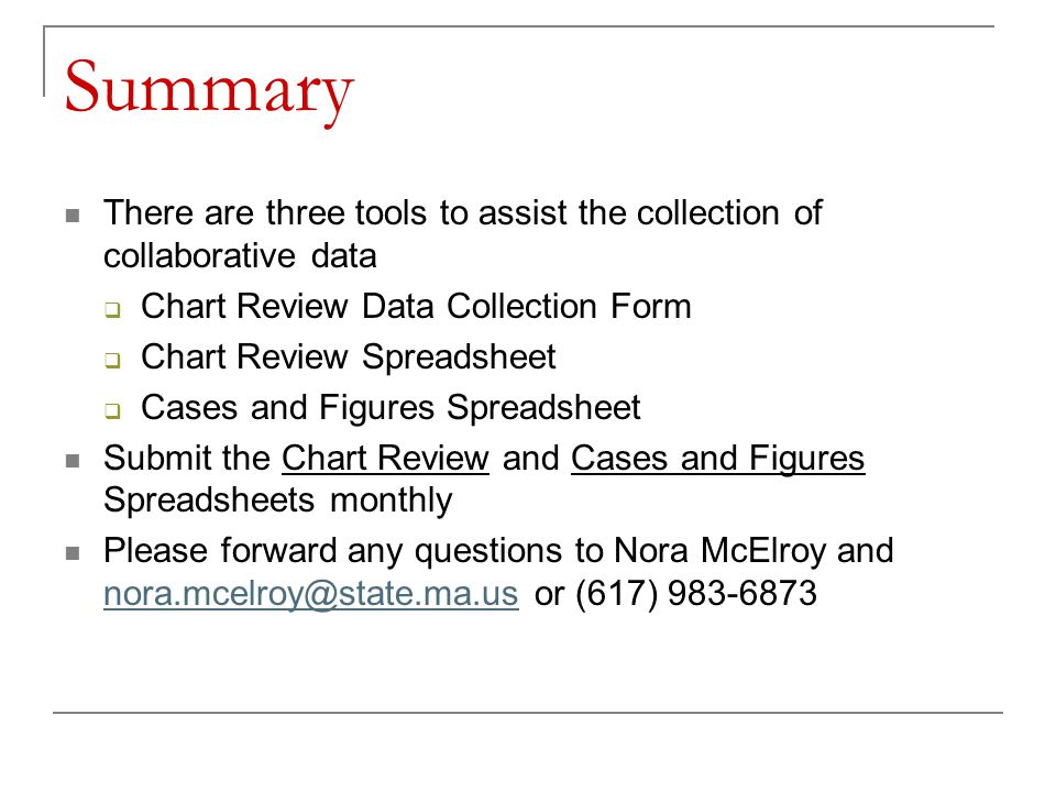 Summary There are three tools to assist the collection of collaborative data. Chart Review Data Collection Form.