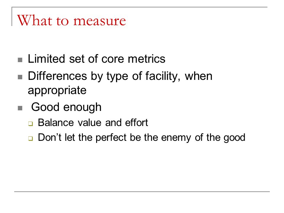 What to measure Limited set of core metrics