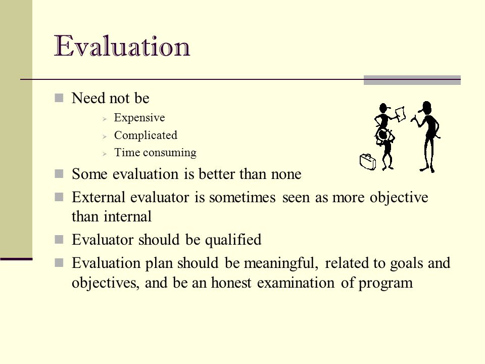 Evaluation Need not be Some evaluation is better than none