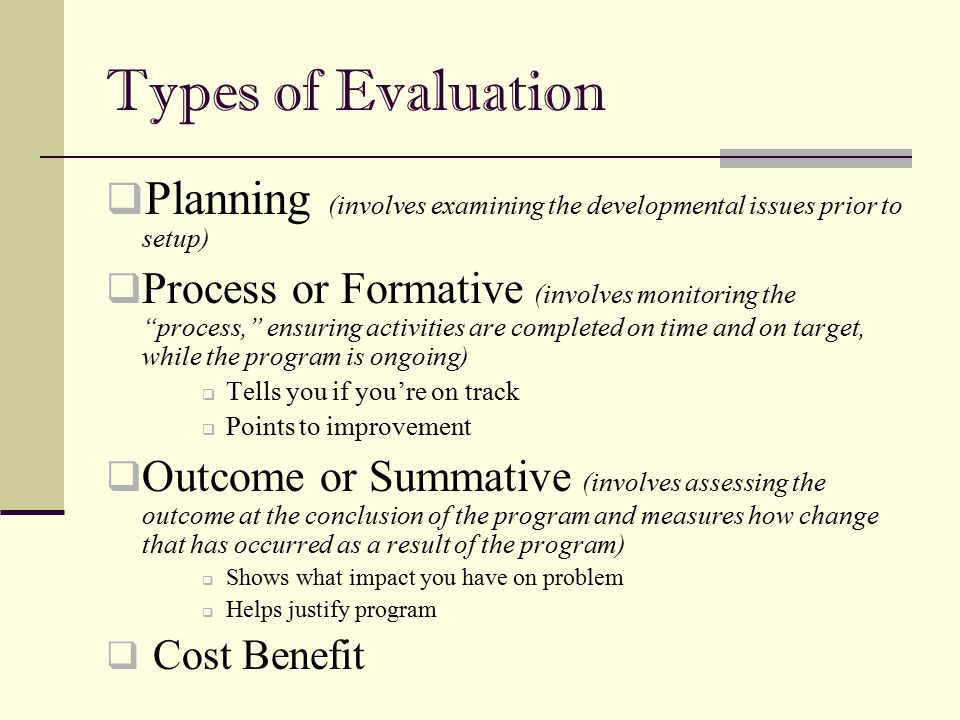6/30/2005 Types of Evaluation. Planning (involves examining the developmental issues prior to setup)